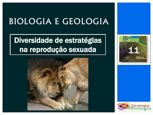 BIOLOGIA E GEOLOGIA Diversidade de estratégias  na reprodução sexuada       11