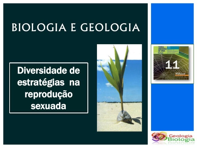 BIOLOGIA E GEOLOGIADiversidade de                      11estratégias na reprodução   sexuada