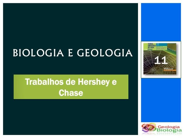 BIOLOGIA E GEOLOGIA                           11  Trabalhos de Hershey e          Chase
