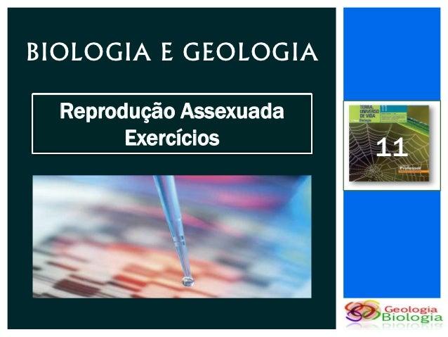 BIOLOGIA E GEOLOGIA  Reprodução Assexuada        Exercícios       11