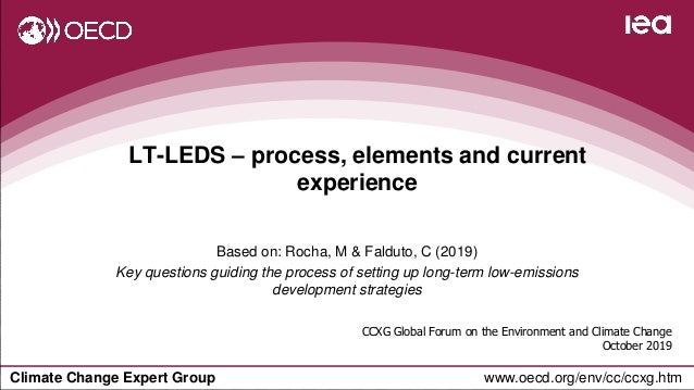 Climate Change Expert Group www.oecd.org/env/cc/ccxg.htm LT-LEDS – process, elements and current experience CCXG Global Fo...