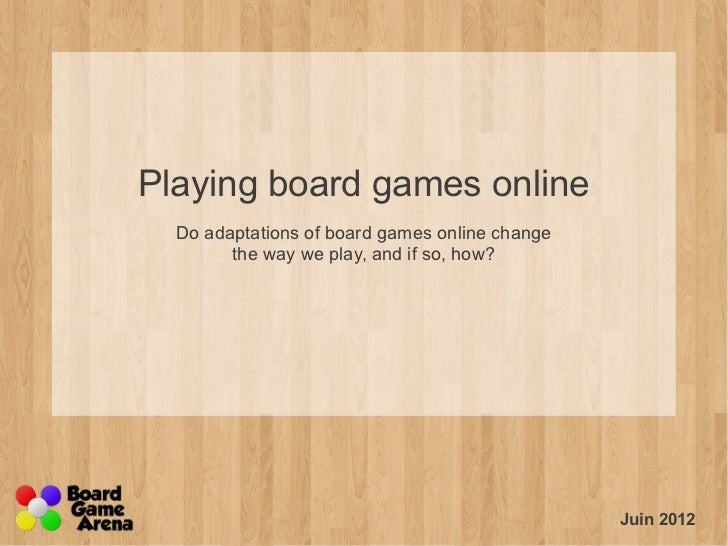 Playing board games online  Do adaptations of board games online change        the way we play, and if so, how?           ...