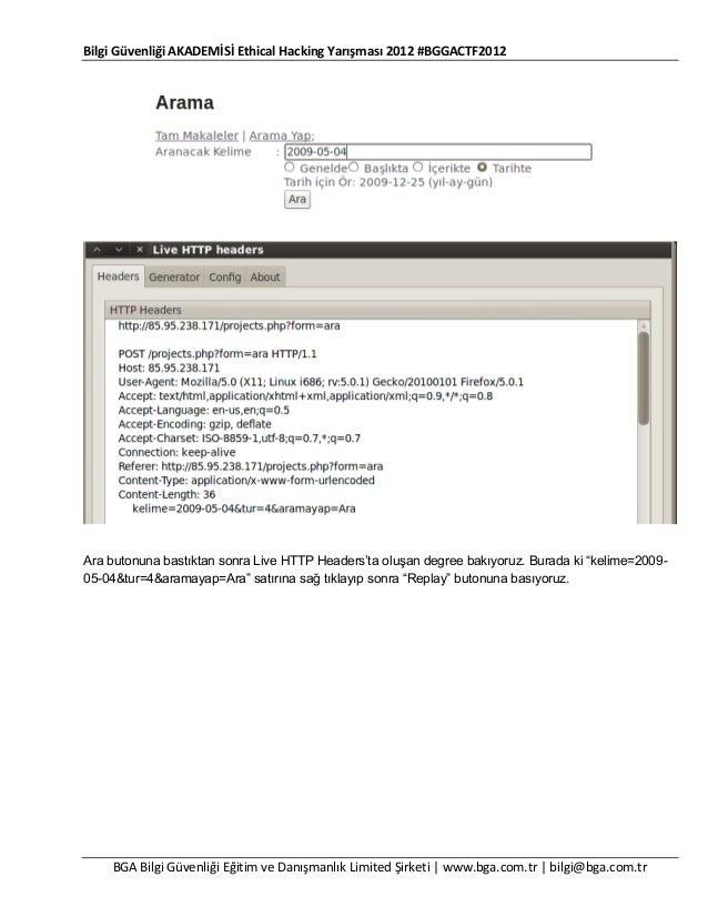 Bilgi Güvenliği AKADEMİSİ Ethical Hacking Yarışması 2012 #BGGACTF2012  Ara butonuna bastıktan sonra Live HTTP Headers'ta o...