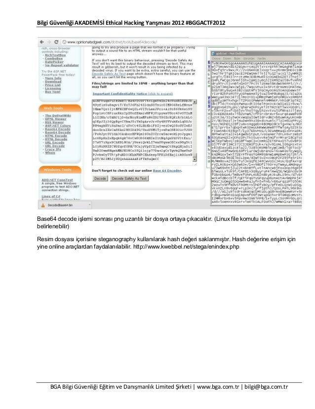 Bilgi Güvenliği AKADEMİSİ Ethical Hacking Yarışması 2012 #BGGACTF2012  Base64 decode işlemi sonrası png uzantılı bir dosya...