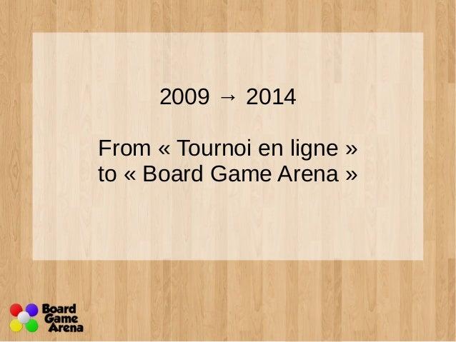 2009 → 2014  From « Tournoi en ligne »  to « Board Game Arena »