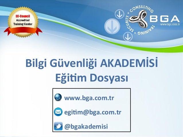 Bilgi  Güvenliği  AKADEMİSİ     Eği3m  Dosyası               www.bga.com.tr            ...