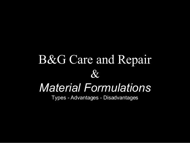 B&G Care and Repair & Material Formulations Types - Advantages - Disadvantages
