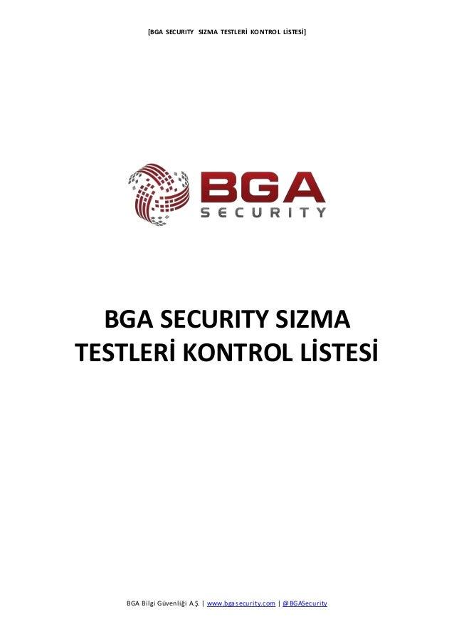 [BGA SECURITY SIZMA TESTLERİ KONTROL LİSTESİ] BGA Bilgi Güvenliği A.Ş.   www.bgasecurity.com   @BGASecurity BGA SECURITY S...