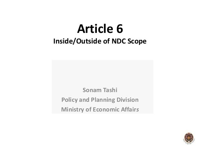 Article 6 Inside/Outside of NDC Scope Sonam Tashi Policy and Planning Division Ministry of Economic Affairs
