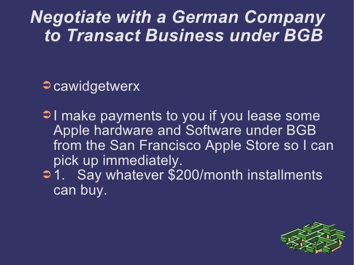 Negotiate with a German Company to Transact Business under BGB <ul><li>cawidgetwerx </li></ul><ul><li>I make payments to y...