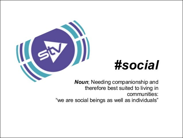 "Noun; Needing companionship and therefore best suited to living in communities: ""we are social beings as well as individua..."