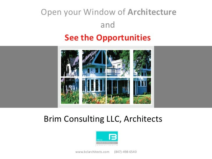 Open your Window of  Architecture and See the Opportunities www.bclarchitects.com  (847)-498-6540 Brim Consulting LLC, Arc...