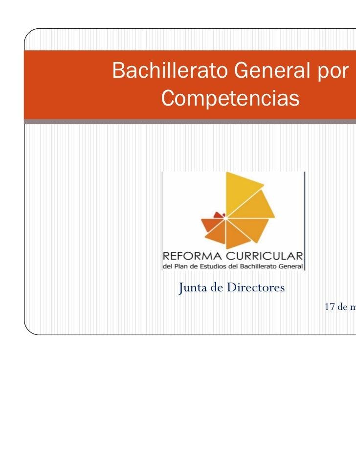 Bachillerato General por    Competencias      Junta de Directores                            17 de mayo de 2008