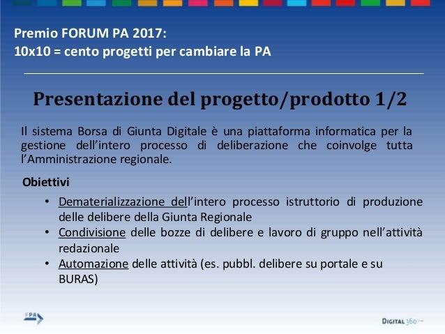 Premio FORUM PA 2017: 10x10 = cento progetti per cambiare la PA Il sistema Borsa di Giunta Digitale è una piattaforma info...
