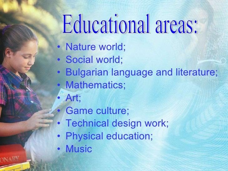 <ul><li>Nature world; </li></ul><ul><li>Social world; </li></ul><ul><li>Bulgarian language and literature; </li></ul><ul><...