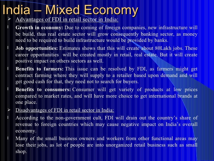 advantages of fdi in retail in Advantages of fdi in retail in india by mt uva bms on february 15, 2013 in retail management advantages of fdi in retail in india: (1) growth in economy : due to foreign companies entering into retail sector, new infrastructure will be built thereby bolstering the jagging real estate sector.