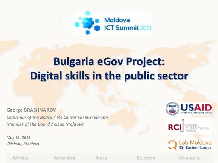 Bulgaria eGov Project:            Digital skills in the public sectorGeorge BRASHNAROVChairman of the Board / ESI Center E...