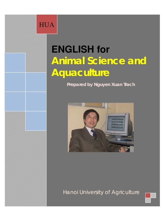 HUA  ENGLISH for  Animal Science and  Aquaculture       Prepared by Nguyen Xuan Trach      Hanoi University of Agriculture