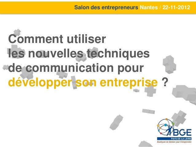 Salon des entrepreneurs Nantes / 22-11-2012Comment utiliserles nouvelles techniquesde communication pourdévelopper son ent...