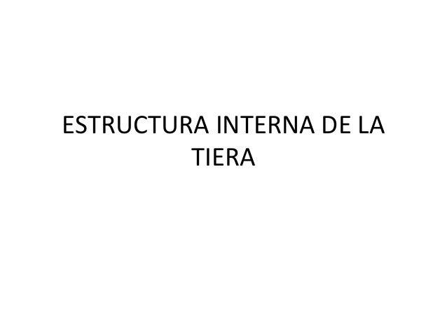 ESTRUCTURA INTERNA DE LA TIERA