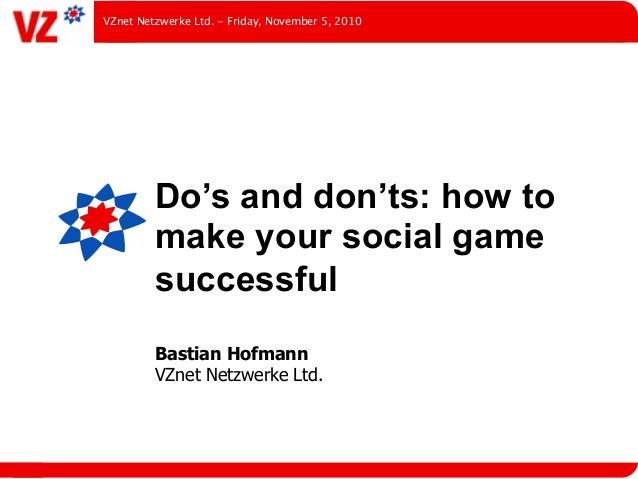 Do's and don'ts: how to make your social game successful Bastian Hofmann VZnet Netzwerke Ltd. VZnet Netzwerke Ltd. - Frida...