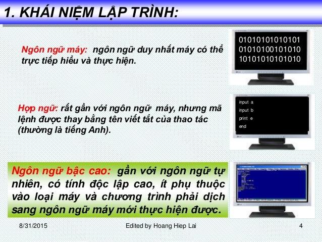 01010101010101 01010100101010 10101010101010 input a input b print e end 1. KHÁI NIỆM LẬP TRÌNH: Ngôn ngữ máy: ngôn ngữ du...