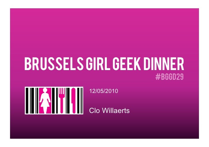 Brussels girl geek dinner                           #BGGD29           12/05/2010             Clo Willaerts