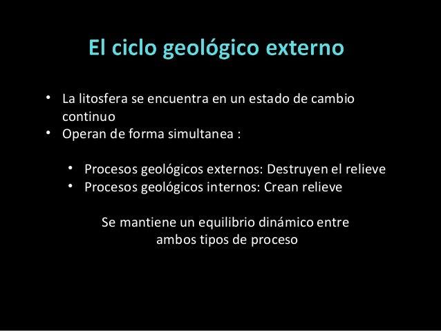 • La litosfera se encuentra en un estado de cambio continuo • Operan de forma simultanea : • Procesos geológicos externos:...