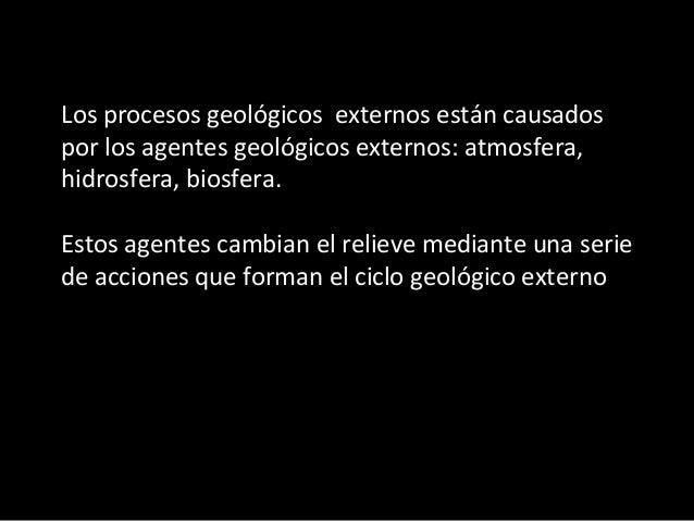 Procesos geológicos externos Se originan por los movimientos de masas de aire y agua generados por el desequilibrio térmic...