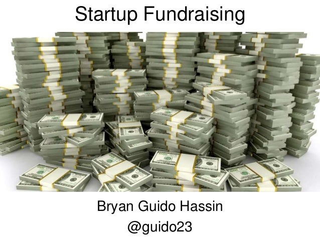Startup Fundraising Bryan Guido Hassin @guido23