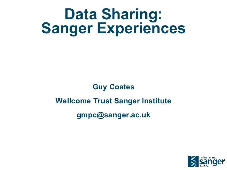 Data Sharing: Sanger Experiences Guy Coates Wellcome Trust Sanger Institute [email_address]