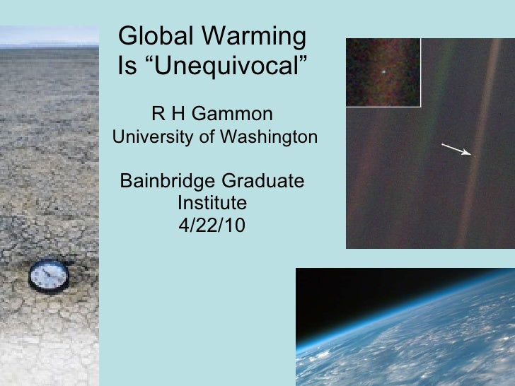 "Global Warming Is ""Unequivocal"" R H Gammon   University of Washington Bainbridge Graduate Institute 4/22/10"