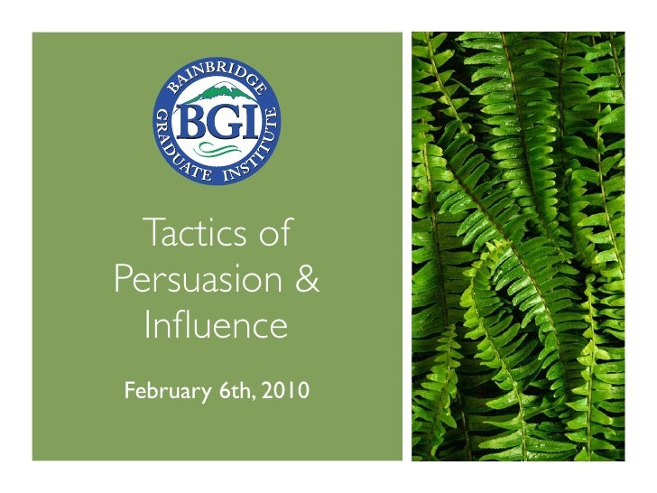 Tactics of Persuasion &   Influence February 6th, 2010