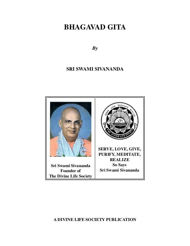 BHAGAVAD GITA By  SRI SWAMI SIVANANDA  Sri Swami Sivananda Founder of The Divine Life Society  SERVE, LOVE, GIVE, PURIFY, ...
