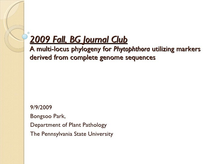 2009 Fall, BG Journal Club A multi-locus phylogeny for  Phytophthora  utilizing markers derived from complete genome seque...