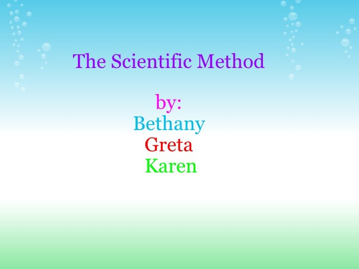 The Scientific Method by: Bethany Greta   Karen