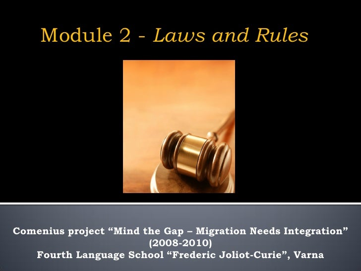 "Module 2 - Laws and Rules     Comenius project ""Mind the Gap – Migration Needs Integration""                         (2008-..."