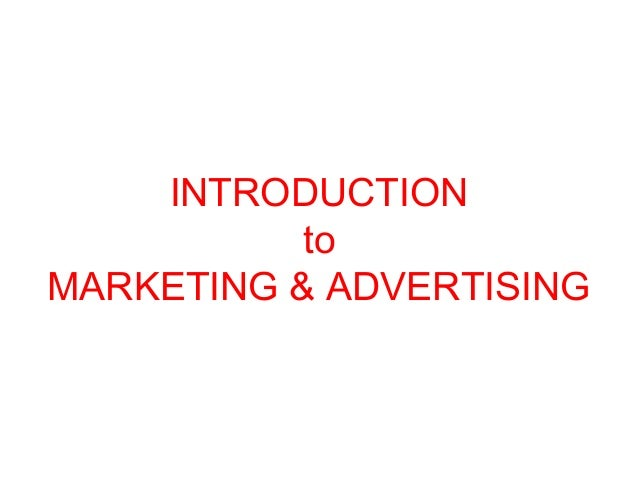 INTRODUCTION to MARKETING & ADVERTISING