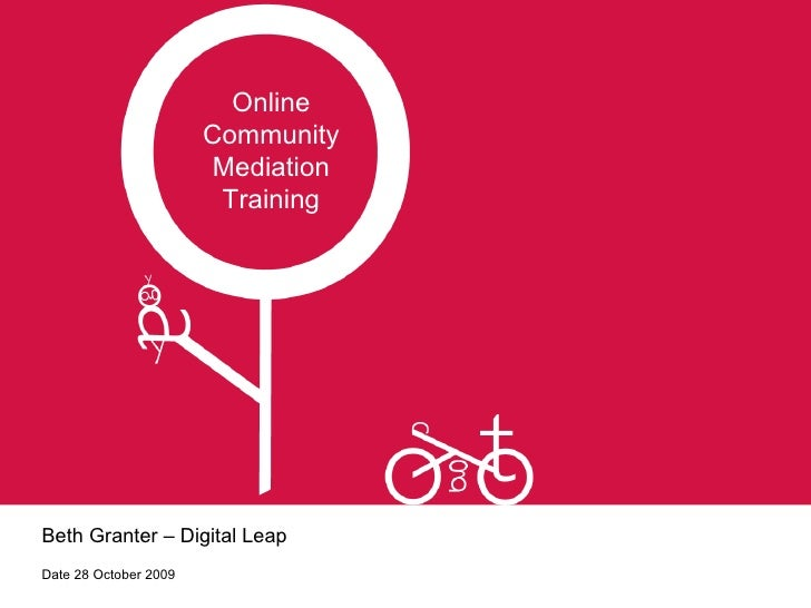 Beth Granter – Digital Leap Date 28 October 2009 Online Community Mediation Training