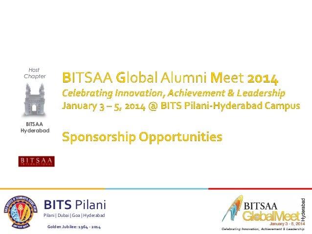 Host Chapter Hosted by  BITSAA Hyderabad  BITS Pilani Pilani   Dubai   Goa   Hyderabad Golden Jubilee: 1964 - 2014