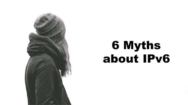 6 Myths about IPv6