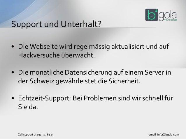 • Die Webseite wird regelmässig aktualisiert und auf Hackversuche überwacht. • Die monatliche Datensicherung auf einem Se...