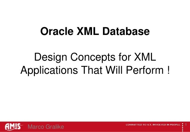 Oracle XML Database  Design Concepts for XMLApplications That Will Perform !                                         ...