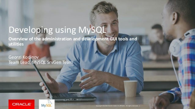 Copyright © 2014 Oracle and/or its affiliates. All rights reserved. | Developing using MySQL Overview of the administratio...
