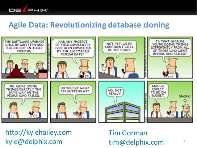 Agile Data: Revolutionizing database cloning  1  http://kylehailey.com  kyle@delphix.com  Tim Gorman  tim@delphix.com