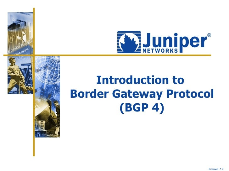 Introduction toBorder Gateway Protocol        (BGP 4)                      Version 1.2