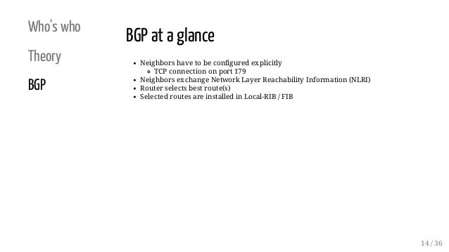 Who's who Theory BGP BGP at a glance Neighbors have to be configured explicitly TCP connection on port 179 Neighbors excha...