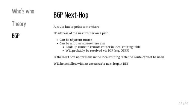 Who's who Theory BGP BGP Next-Hop A route has to point somewhere IP address of the next router on a path Can be adjacent r...