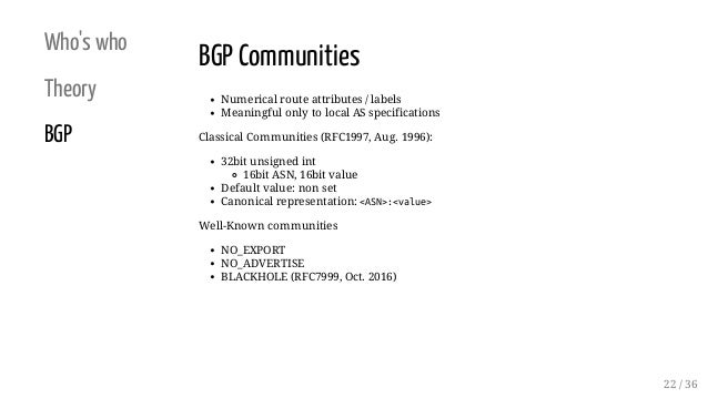 Who's who Theory BGP BGP Communities Numerical route attributes / labels Meaningful only to local AS specifications Classi...