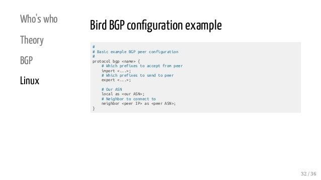 Who's who Theory BGP Linux Bird BGP con guration example # # Basic example BGP peer configuration # protocol bgp <name> { ...